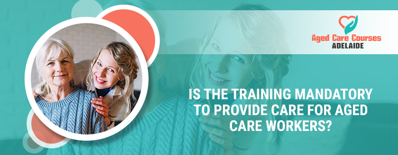 Is the training Mandatory to provide care for aged care workers?
