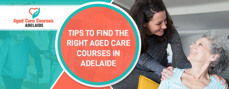 Tips to Find the Right aged care courses in Adelaide
