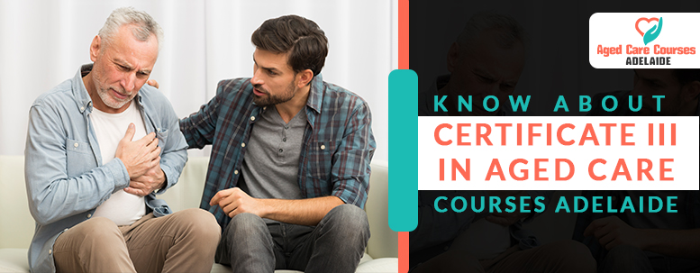 Know About Certificate III in Aged Care Course Adelaide