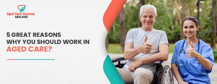 5 Great Reasons Why You Should Work In Aged Care?