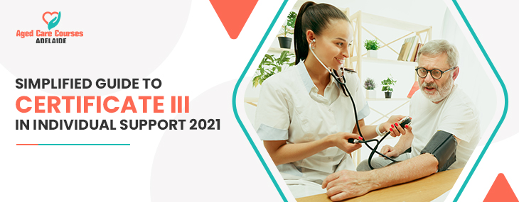 Simplified Guide To Certificate III In Individual Support 2021