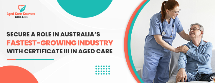 Secure A Role In Australia's Fastest-Growing Industry With Certificate III In Aged Care